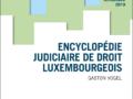 NOUVEAU – l'ENCYCLOPÉDIE JUDICIAIRE DE DROIT LUXEMBOURGEOIS – édition 2019 actualisée